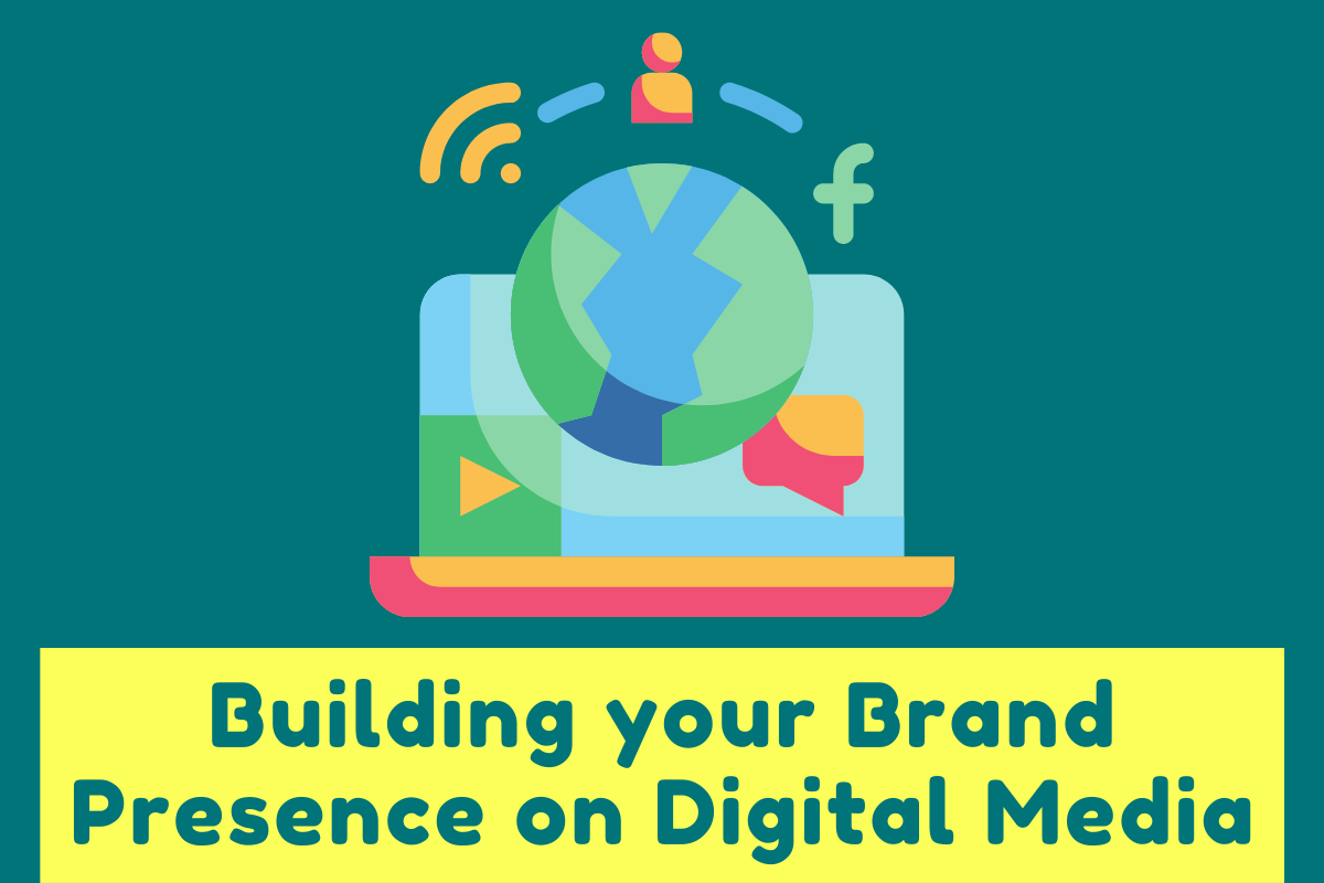Building Your Powerful Brand Presence on Digital Media