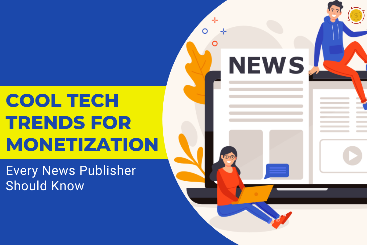 Increasing Monetization for Publishers with These Tech Trends