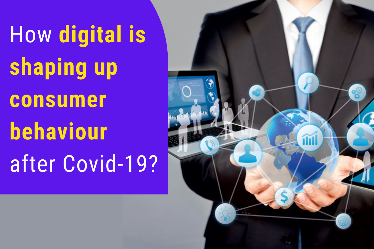Impact of Digital on the Consumer Behaviour after Covid-19