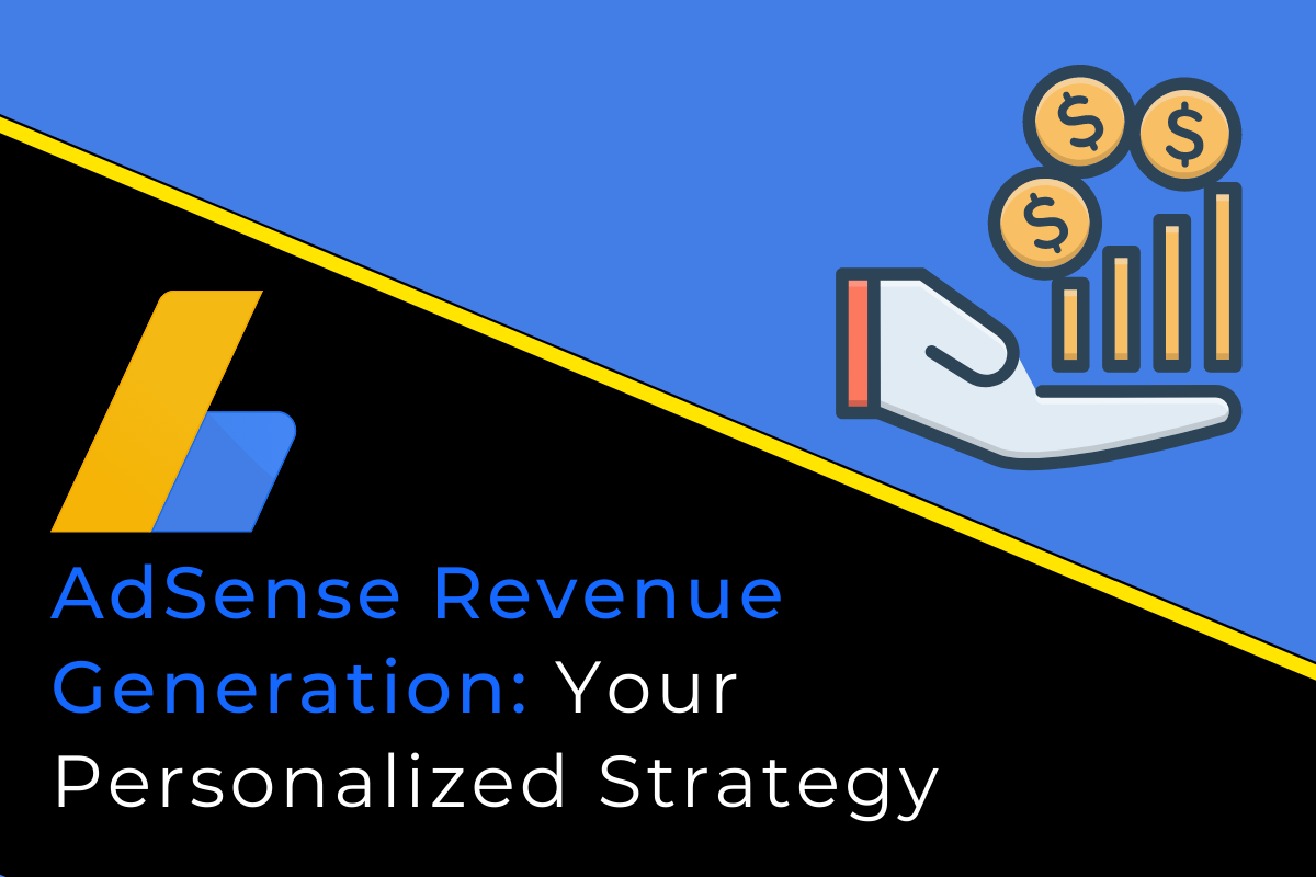 End-to-end strategy to grow your AdSense Revenue exponentially