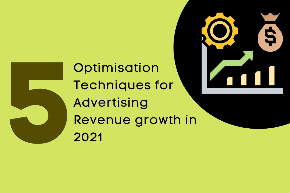 5 Effective Ad Revenue Optimization Techniques for 2021