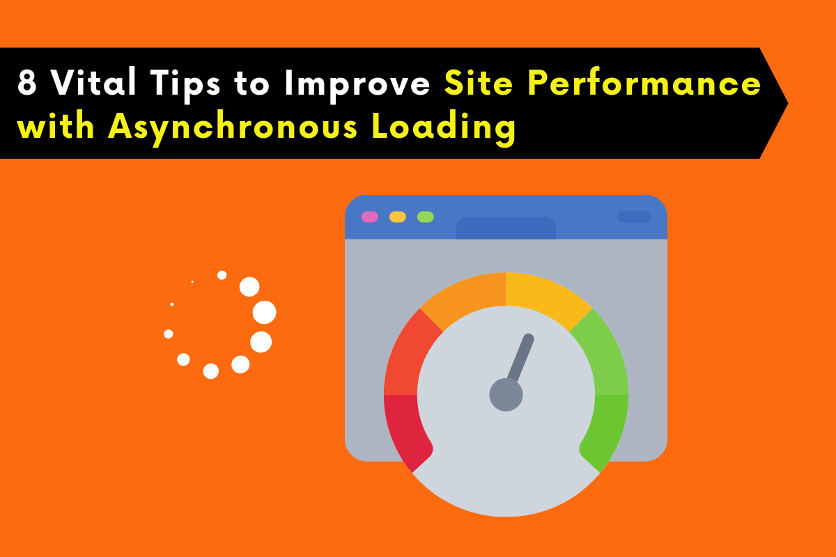 8 Important Tips to Improve Site Performance with Asynchronous Loading