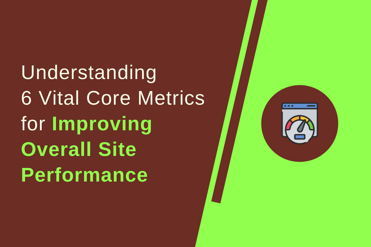 Understanding 6 Core Web Vitals for Better Site Performance and Revenue
