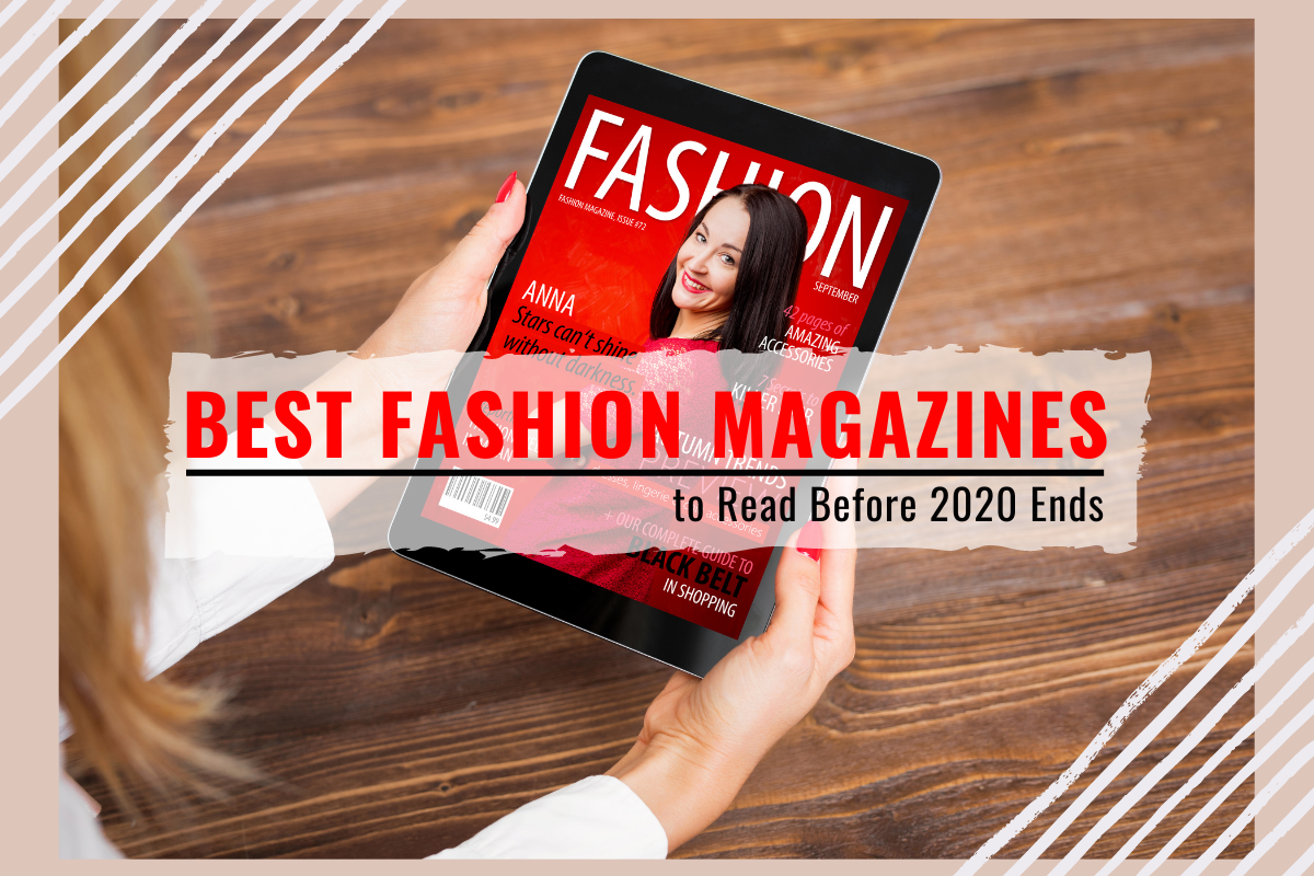 Top 5 fashion and lifestyle magazines you should read before 2020 ends