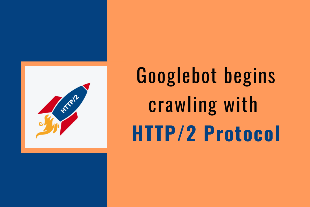 Googlebot to support crawling over HTTP/2 site for a simpler and faster experience