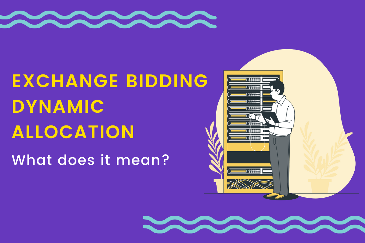 Google Exchange Bidding Dynamic Allocation: What do you need to know about it?