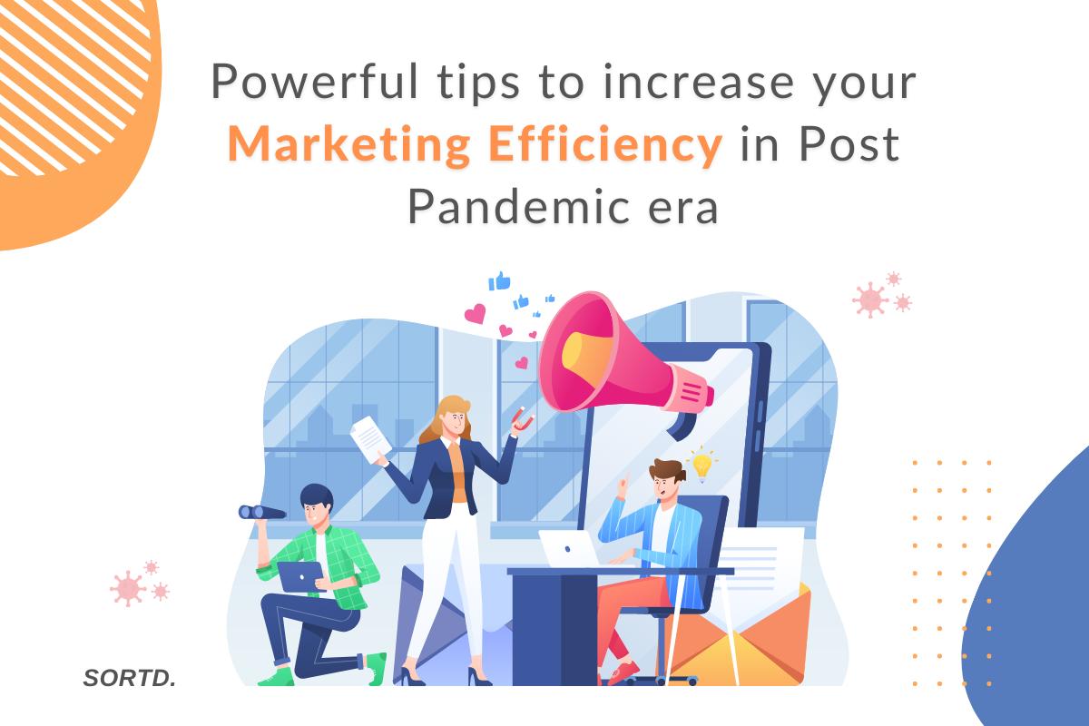 Tips to Increase Marketing Efficiency in Post Pandemic Era